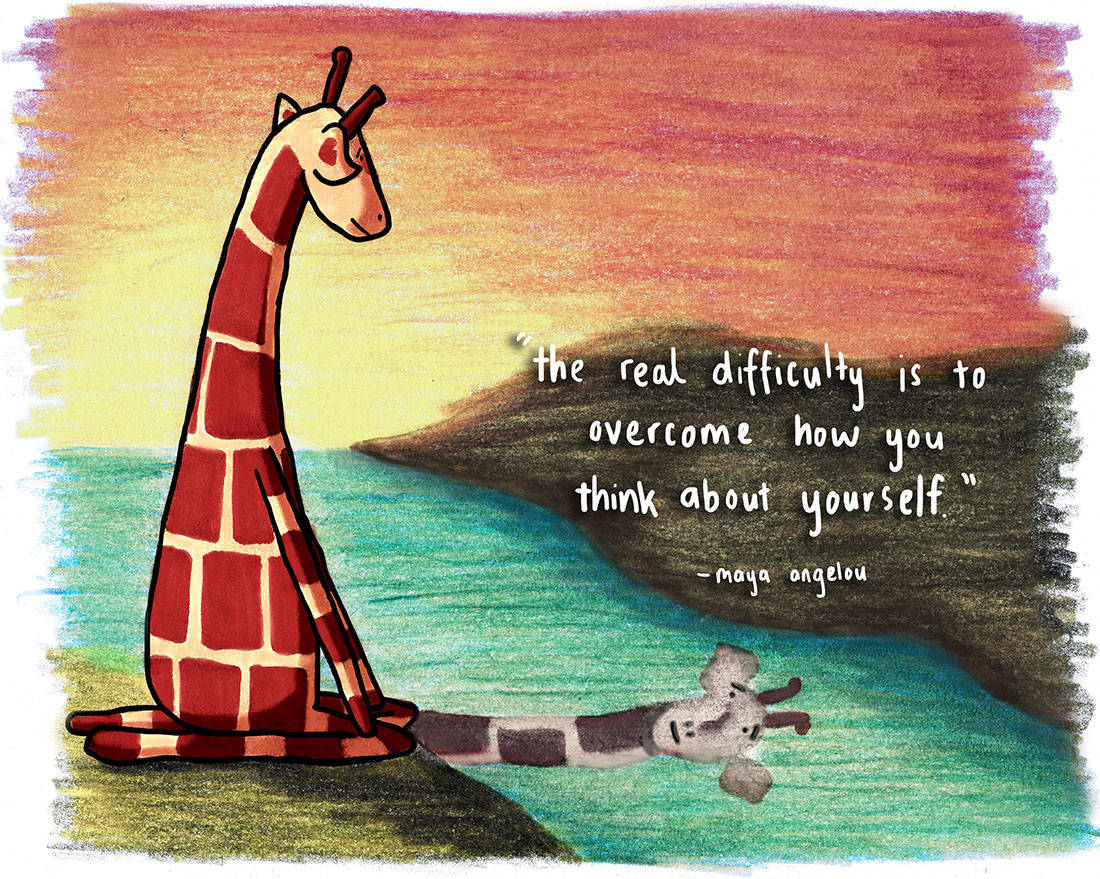 The real difficulty is to overcome how you think about yourself. Maya Angelou