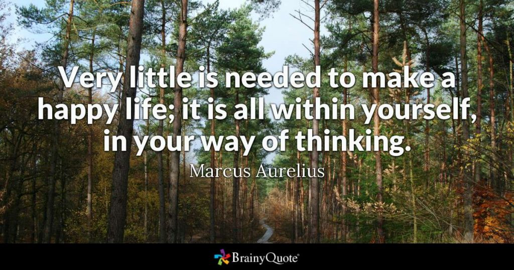 """""""Very little is needed to make a happy life; it is all within yourself, in your way of thinking."""" – Marcus Aurelius"""
