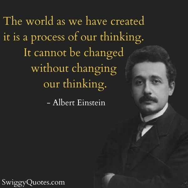 Albert Einstein Quote: The world as we have created it is a process of our thinking. It cannot be changed without changing our thinking.